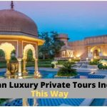 Plan Your Luxury Private Tours India This Way